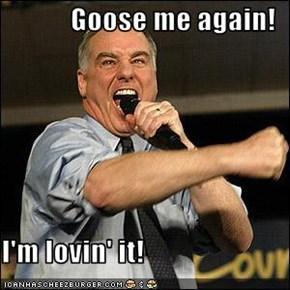 Goose me again!  I'm lovin' it!