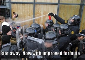 Riot away: Now with improved formula