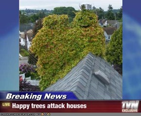 Breaking News - Happy trees attack houses