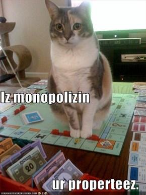 Iz monopolizin ur properteez.