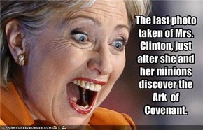 The last photo taken of Mrs. Clinton, just after she and her minions discover the  Ark  of Covenant.