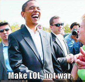 Make LOL, not war.