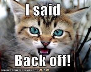 I said  Back off!