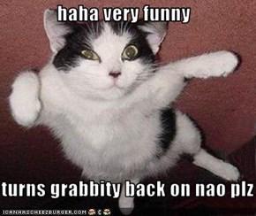 haha very funny  turns grabbity back on nao plz