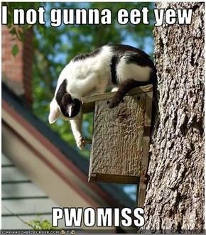 I not gunna eet yew  PWOMISS