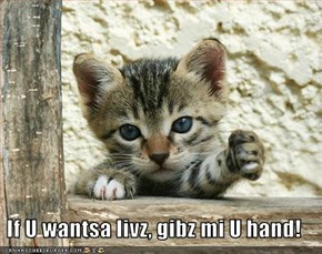 If U wantsa livz, gibz mi U hand!