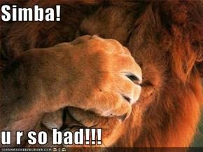 Simba!  u r so bad!!!