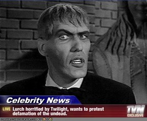 Celebrity News - Lurch horrified by Twilight, wants to protest defamation of the undead.