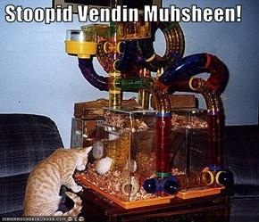 Stoopid Vendin Muhsheen!