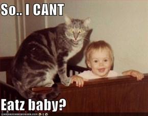 So.. I CANT   Eatz baby?