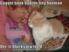 Goggie book bad for tiny hooman  Der, Iz block view for U