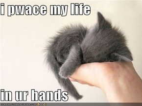 i pwace my life  in ur hands