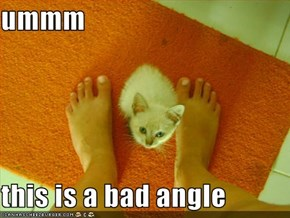 ummm  this is a bad angle
