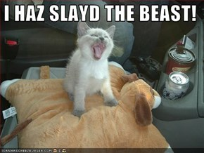 I HAZ SLAYD THE BEAST!