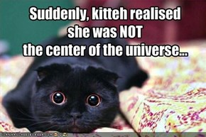 Suddenly, kitteh realised  