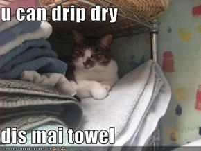 u can drip dry  dis mai towel