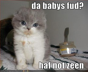 da babys fud?  haf not zeen