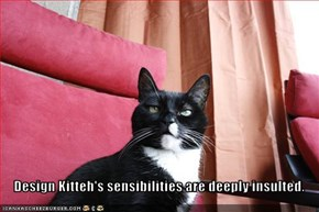 Design Kitteh's sensibilities are deeply insulted.