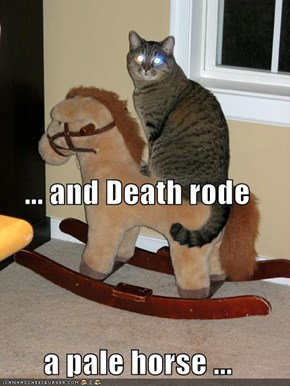 ... and Death rode a pale horse ...