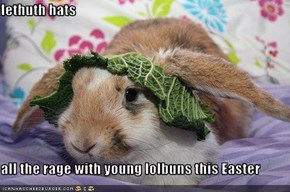 lethuth hats  all the rage with young lolbuns this Easter