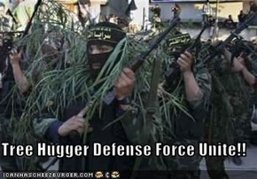Tree Hugger Defense Force Unite!!
