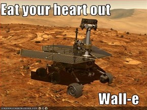 Eat your heart out                                    Wall-e