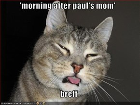 'morning after paul's mom'  breff