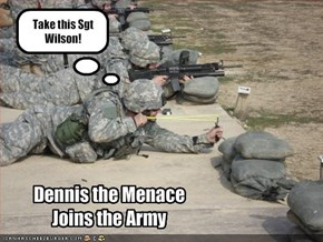 Take this Sgt Wilson!