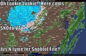Oh Lookie Lookie!! Here coms SNO to VA  Jus N tyme fer Snoblol Fite!!