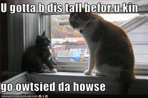 U gotta b dis tall befor u kin  go owtsied da howse