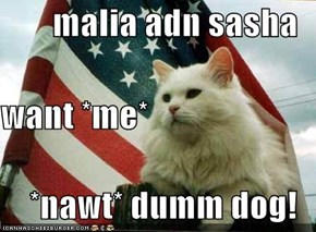 malia adn sasha want *me* *nawt* dumm dog!