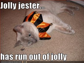 Jolly jester...  has run out of jolly