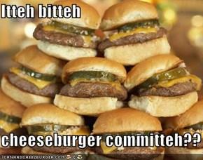 Itteh bitteh  cheeseburger committeh??