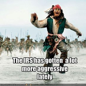 The IRS has gotten  a lot more aggressive