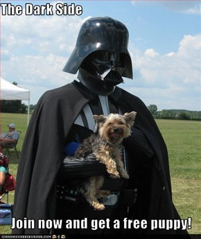 The Dark Side  Join now and get a free puppy!