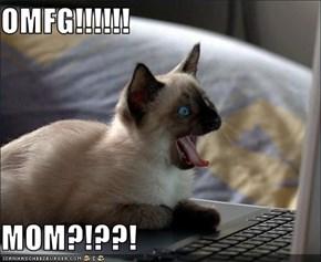 OMFG!!!!!!  MOM?!??!