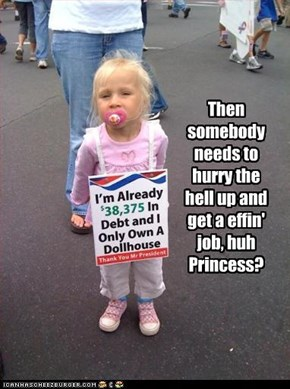 Then somebody needs to hurry the hell up and get a effin' job, huh Princess?