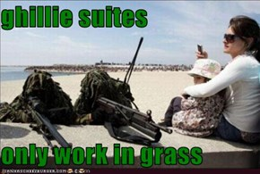 ghillie suites  only work in grass