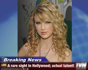 Breaking News - A rare sight in Hollywood; actual talent!