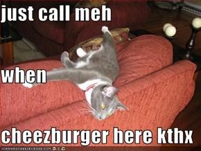 just call meh when cheezburger here kthx