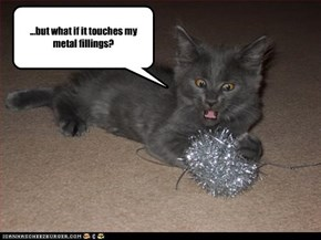 ...but what if it touches my metal fillings?