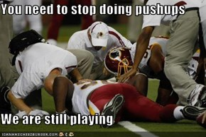 You need to stop doing pushups  We are still playing