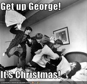 Get up George!  It's Christmas!