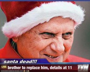 santa dead!!! - brother to replace him, details at 11