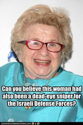 Can you believe this woman had also been a dead-eye sniper for the Israeli Defense Forces?