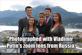 Photographed with Vladimir Putin's zoom lens from Russia.