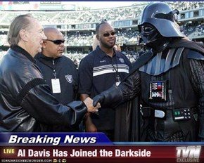 Breaking News - Al Davis Has Joined the Darkside