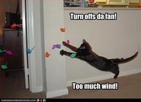 Turn offs da fan!