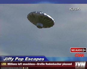 Jiffy Pop Escapes - Millions left snackless--Orville Redenbacher pleased