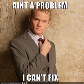 AINT A PROBLEM   I CAN'T FIX